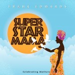 "Frank Edwards – ""Super Star Mama"""