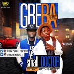 "small DOCTOR – ""Gbera"" (Remix) ft. Reminisce"