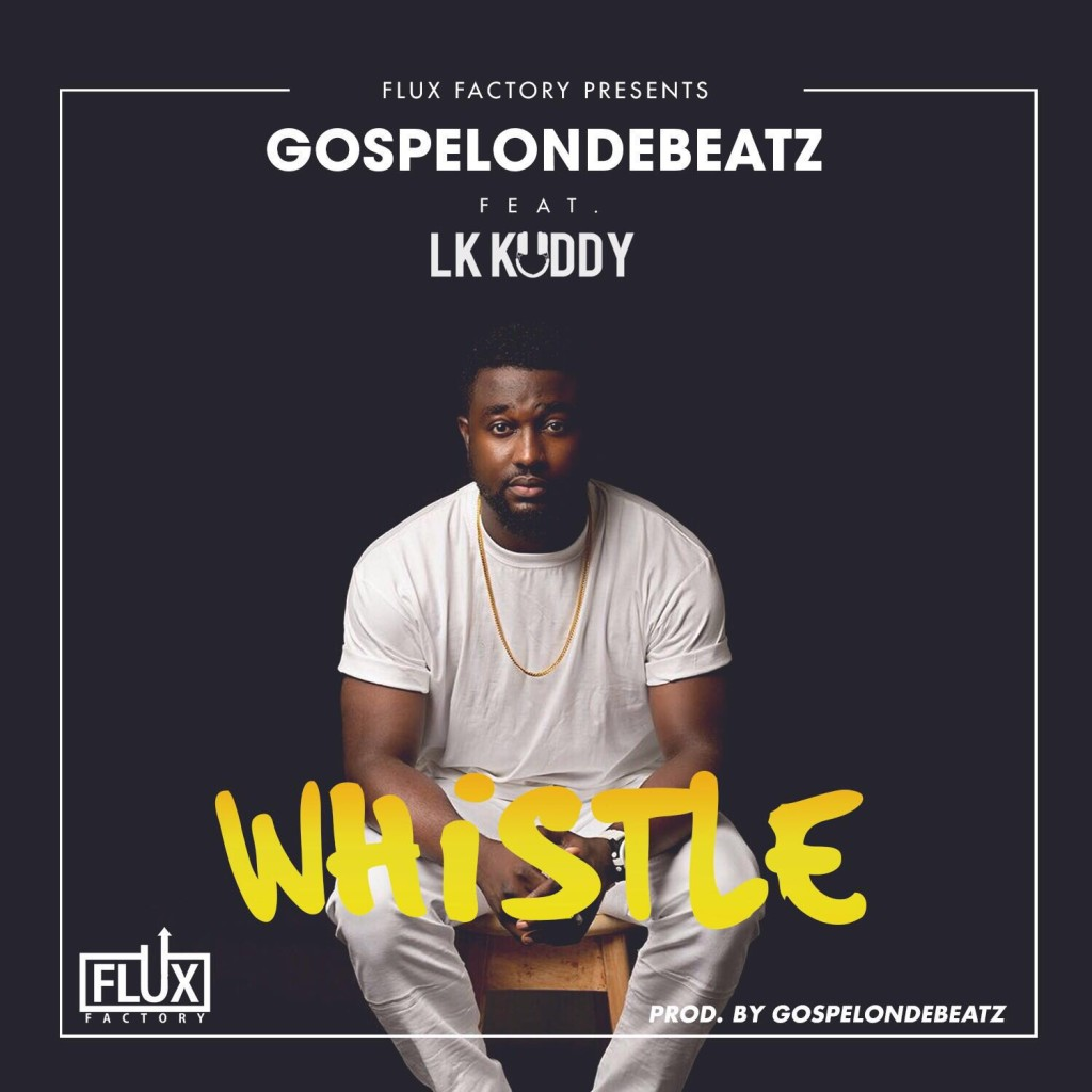 GospelOnDeBeatz - Whistle ft. LK Kuddy [ART]