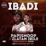 """PapiSnoop – """"Ibadi"""" ft. Zlatan Ibile (Prod. Echo)"""