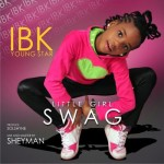 "VIDEO: IBK Youngstar – ""Little Girl Swag"""