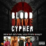 "VIDEO: ""Blood Drive Cypher"" – ft. Drew x Ola Dips x Boogey x Young Soss x Paybac"