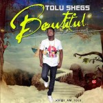 "Tolu Shegz – ""Beautiful"" (Prod. Glorious Beatz)"