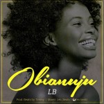 "LB – ""Obianuju"" (Prod. Beats by Timmy)"