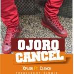 "Xplain  – ""Ojoro Cancel"" ft. Clench (Prod. By Olumix)"