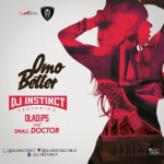 "DJ Instinct  – ""Omo Better"" ft. Ola Dips & Small Doctor"
