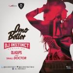 """DJ Instinct  – """"Omo Better"""" ft. Ola Dips & Small Doctor"""