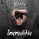 "Joan Ekpai – ""Incredible"""