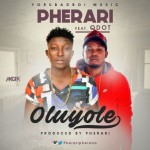 "Pherari – ""Oluyole"" ft. Qdot"