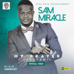 "VIDEO: Sam Miracle – ""My Prayer"" (Adura Mi)"