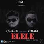 "TJ 2Solo x Timaya – ""Elele"" (Prod. By Popito)"