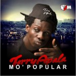 "Terry Apala – ""Mo Popular"" (Prod by D'Tunes)"