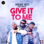 "Versace Boyz – ""Give It To Me"" ft. Skales (Prod. by Killertunes)"