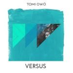 "Tomi Owó – ""Versus"""