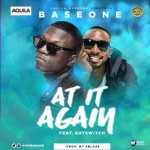"Base One – ""At It Again"" ft. Kayswitch"