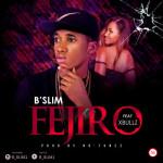 """B'Slim – """"Fejiro"""" ft. Xbullz"""
