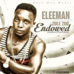 "Eleeman  – ""Endowed"" ft. ZuleZoo"