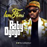 """IamFemi – """"Baby Oyoyo"""" (Prod. By 1Touch)"""