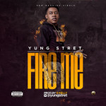 "YungStret – ""Fire Me"" (Prod. By E-Kelly)"