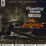 "Flowking Stone – ""My Judgement"" ft. Enam (Prod by KCEE Beatz)"