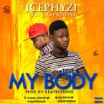 "Icephyzi – ""My Body"" ft. Rapkid9ja"