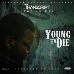 "VIDEO: Transcript – ""Young to Die"" ft. Asikey"