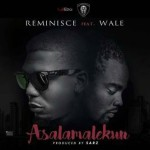 "Reminisce – ""Asalamalekun"" (Remix) ft. Wale (Prod. By Sarz)"
