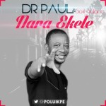 "VIDEO: Dr. Paul – ""Nara Ekele"" ft. Soul Solace"