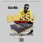 "Shatta Wale – ""Bossu"" (Shut Up Riddim) (Prod. By Shatta Wale)"