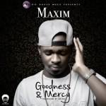 """Maxim – """"Goodness & Mercy"""" (Prod. By Shizzi)"""