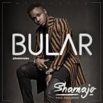 """Bular – """"Shamajo"""" (Prod. By Blaq Jerzee)"""