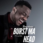 "Bmystireo – ""Burst Ma Head"" (Prod. By Lalah)"