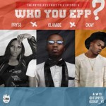 "Pryse, Olamide & Ckay – ""Who You Epp?"" (The Pryseless Freestyle – Episode 6)"