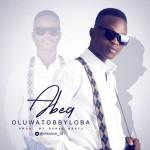 "Oluwatobbyloba – ""Abeg"" (Prod. By Sense Beatz)"