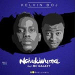 "Kelvin Boj – ""Nchukwuma"" ft. MC Galaxy"