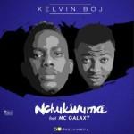 """Kelvin Boj – """"Nchukwuma"""" ft. MC Galaxy"""