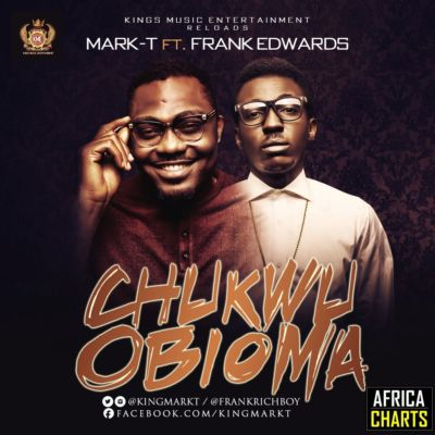 Chukwu Obioma Mark-T ft. Frank Edwards