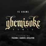 Vj Adams – Gbemisoke ( Remix ) f. Pasuma & Gabriel Afolayan