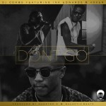 "DJ Combs – ""Don't Go"" ft. Ink Edwards & Koker"