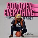 """Frank Edwards – """"God Over Everything"""""""