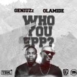 "Geniuzz – ""Who You Epp?"" ft. Olamide"