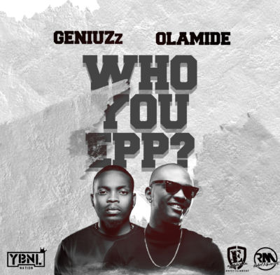 Geniuzz - Who You Epp feat. Olamide [ART]