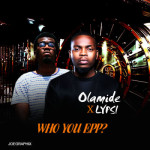 "Olamide x Lypsi – ""Who You Epp?"""