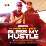 VIDEO: Dr Fresh – Bless My Hustle ft. Joe EL
