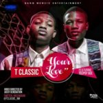 "VIDEO: T Classic – ""Your Love"" ft. Teepsy Gee"