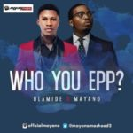 "Olamide x Mayano – ""Who You Epp?"""