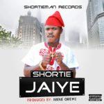 "Shortie – ""Jaiye"""