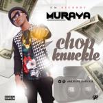 """Muraya – """"Chop Knuckle"""""""