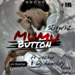"Sliqwiz – ""Mumu Button"" ft. Vector & DJ Humility"
