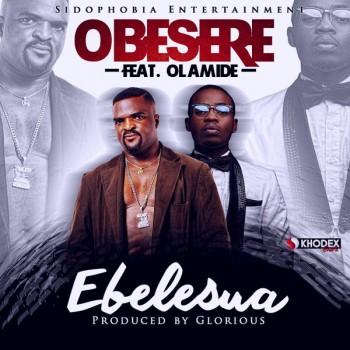 Obesere - Ebelesua ft. Olamide [ART]